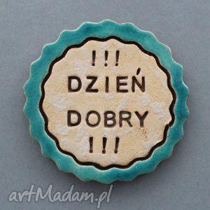 dzień dobry-magnes ceramiczny, kolekcjoner, upominek, prezent, wiadomość, drobiazg